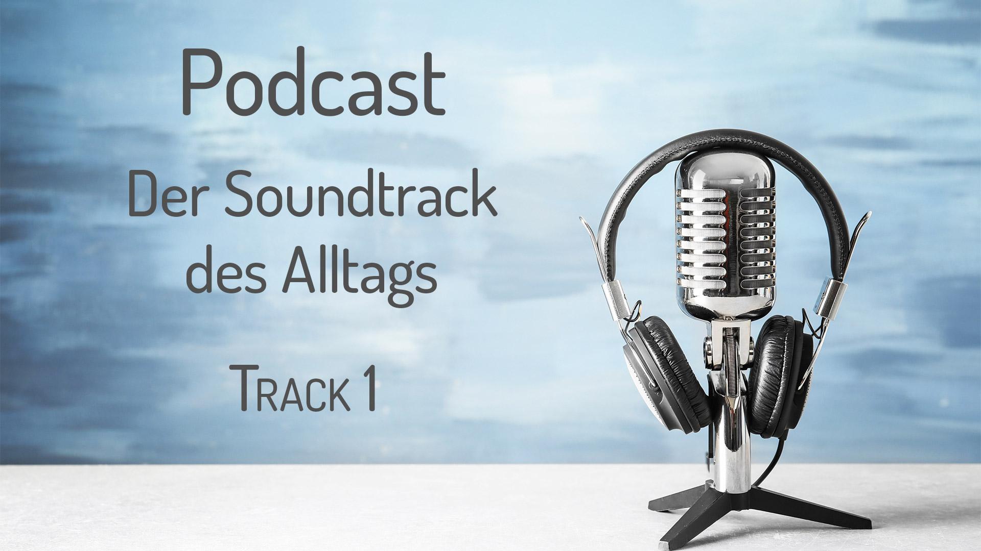 Podcast Der Soundtrack des Alltrags Track 1