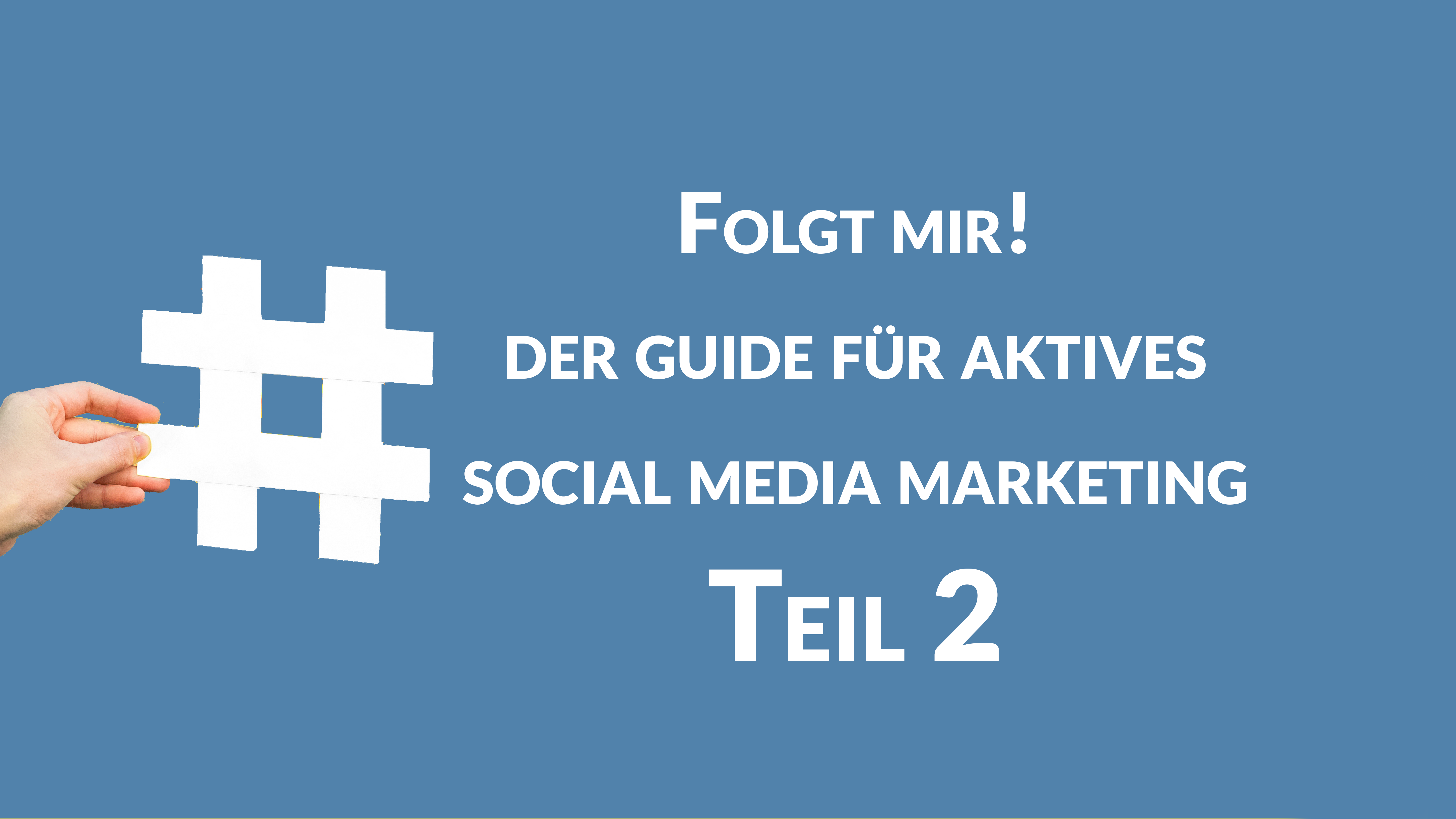 Folgt mir! Der Guide für aktives Social Media Marketing Teil 2